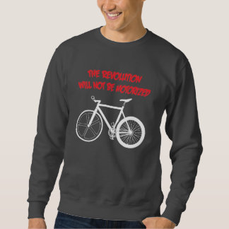 The Revolution Will Not Be Motorized Fixie Sweat Pull Over Sweatshirt