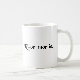 The rigidity of death. coffee mug