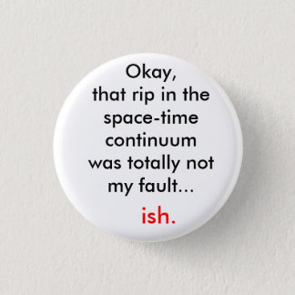 The rip in the space-time continuum 1 inch round button