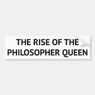 The Rise of the Philosopher Queen Bumper Sticker