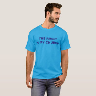 THE RIVER IS MY CHURCH T-Shirt