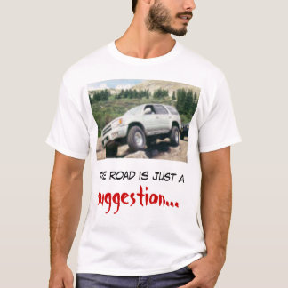 The road is just a suggestion T-Shirt