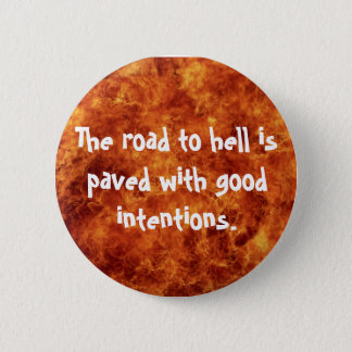 The road to hell is paved with good intentions 2 inch round button