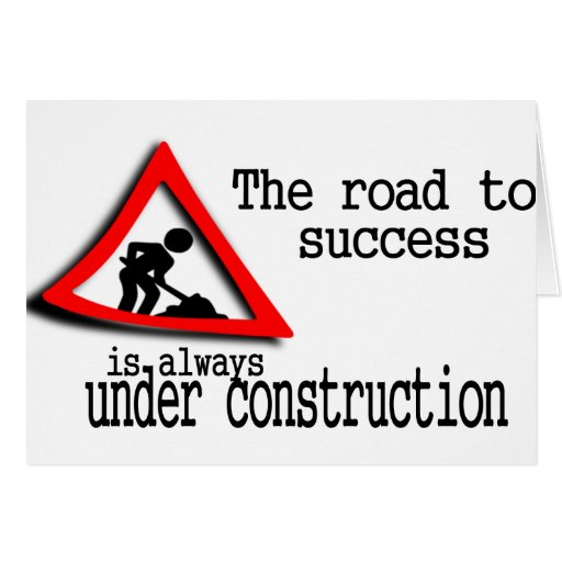 The road to success is always under construction greeting cards