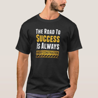 The road to success T-Shirt