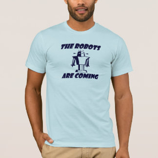 The Robots Are Coming ! T-Shirt