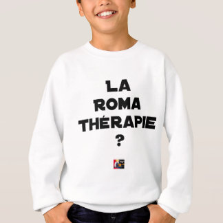 THE ROMA THERAPY? - Word games - François City Sweatshirt