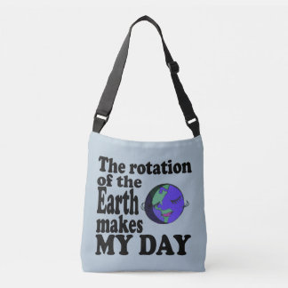 The rotation of the earth makes my day crossbody bag