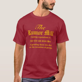The Rumor Mill in Your City & State T-Shirt