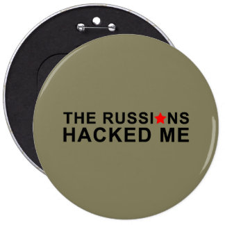 the russians hacked me 6 inch round button