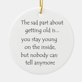 The sad part about getting old is-circle ornament