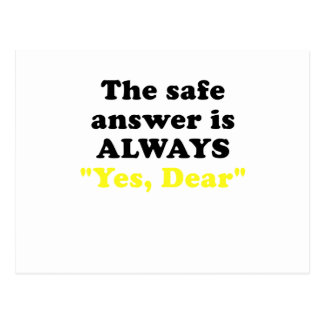 The Safe Answer is Always Yes Dear Postcard