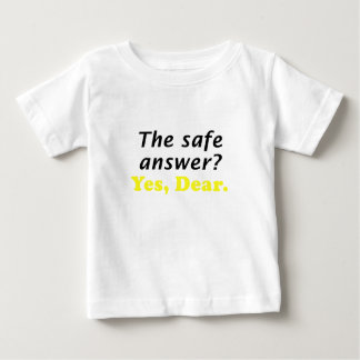 The Safe Answer Yes Dear Baby T-Shirt