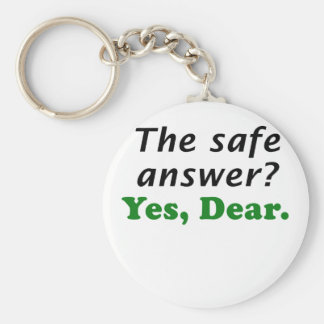 The Safe Answer Yes Dear Basic Round Button Keychain