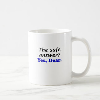 The Safe Answer Yes Dear Classic White Coffee Mug