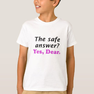 The Safe Answer Yes Dear T-shirt