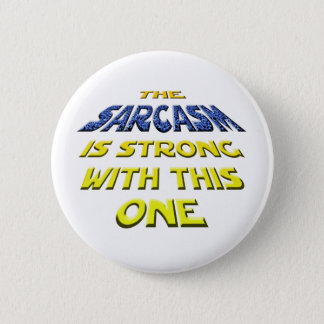 The Sarcasm Is Strong With This One 2 Inch Round Button