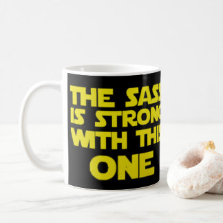 The Sass is Strong with This One Coffee Mug