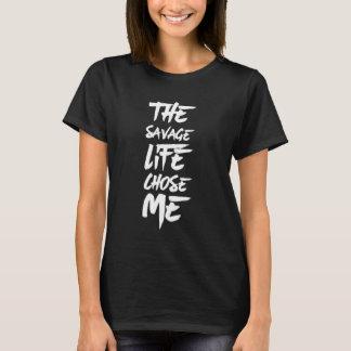 The savage life chose me T-Shirt