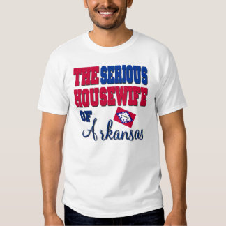 The Serious Housewife Of Arkansas Tee Shirts