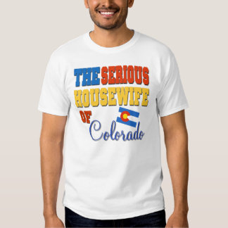 The Serious Housewife Of Colorado Shirts