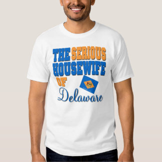 The Serious Housewife Of Delaware Tee Shirt