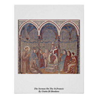 The Sermon On The St.Francis By Giotto Di Bondone Poster