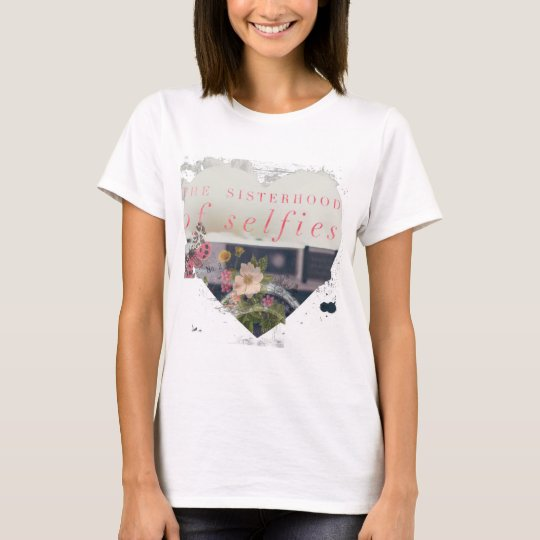 The Sisterhood of the Selfie Floral Heart T-Shirt