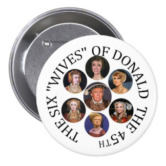 "The Six ""Wives"" of Donald  the 45th 3 Inch Round Button"
