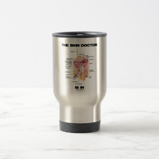 The Skin Doctor Is In (Dermatology Attitude) Travel Mug