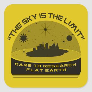 THE SKY IS THE LIMIT Dare to Research Flat Earth Square Sticker