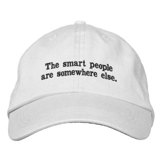 The smart people are somewhere else hat. embroidered hat