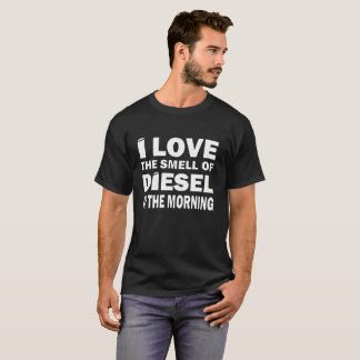 The Smell of Diesel in Morning T-Shirt