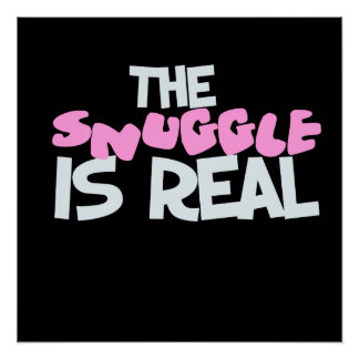 The snuggle is real love perfect poster