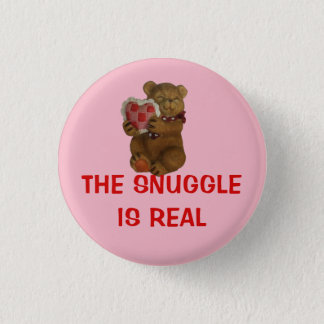 The Snuggle is Real Teddy Bear 1 Inch Round Button