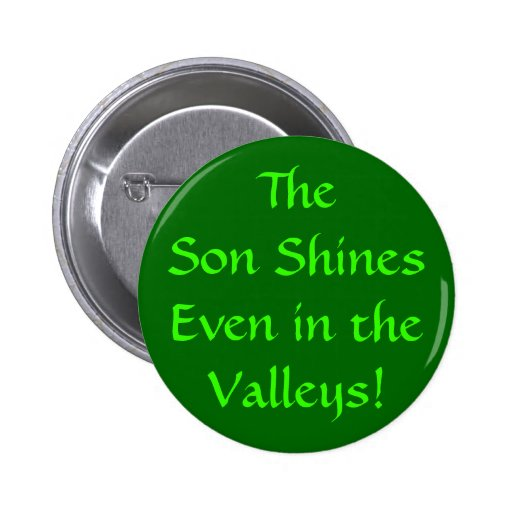 The Son Shines Even in theValleys! Button