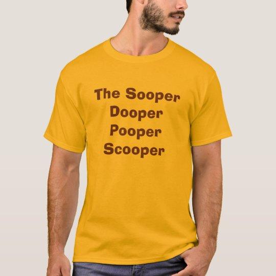 The Sooper Dooper Pooper Scooper T-Shirt