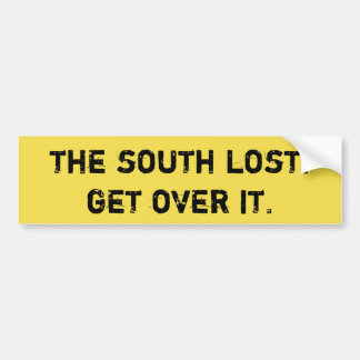 The South lost. Get over it. Bumper Sticker