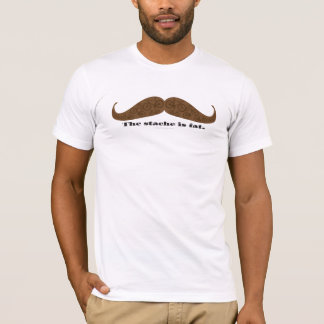 The stache is fat - Tshirt