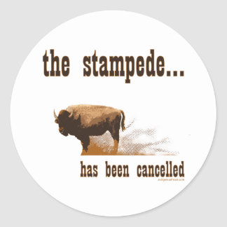 The stampede has been cancelled classic round sticker