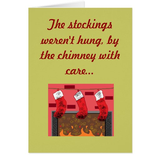 The stockings weren't hung, by the ... card