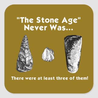"""The Stone Age"" Never Was... Stickers"