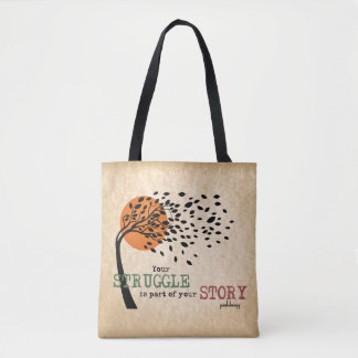The Struggle is part of your story: Recovery Quote Tote Bag