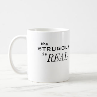 the Struggle is REAL Coffee Mug