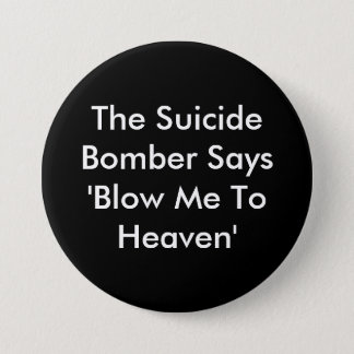 The Suicide Bomber Says 'Blow Me To Heaven' 3 Inch Round Button