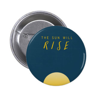 The Sun Will Rise 2 Inch Round Button