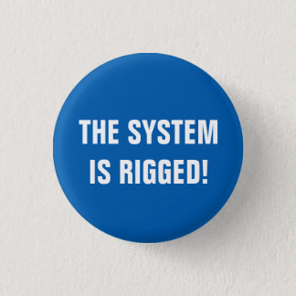 The System Is Rigged 1 Inch Round Button