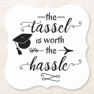 The tassel is worth the hassle graduation paper coaster