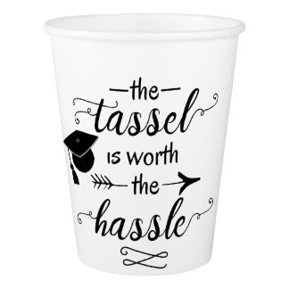 The tassel is worth the hassle graduation paper cup