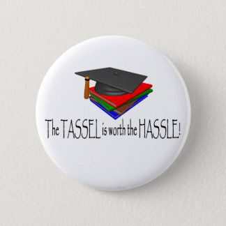The Tassle is worth the Hassle T-shirts and Gifts. 2 Inch Round Button